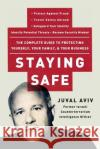 Staying Safe: The Complete Guide to Protecting Yourself, Your Family, and Your Business Juval Aviv 9780060735203 HarperResource