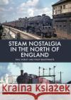 Steam Nostalgia in the North of England  Hurley, Paul|||Braithwaite, Philip 9781445662008