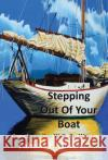 Stepping Out of Your Boat: Revised Edition