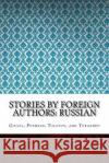 Stories by Foreign Authors: Russian Pushkin Tolstoy and Turgenev Gogol 9781545047330 Createspace Independent Publishing Platform