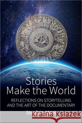 Stories Make the World: Reflections on Storytelling and the Art of the Documentary Stephen Most 9781785335754 Berghahn Books - książka
