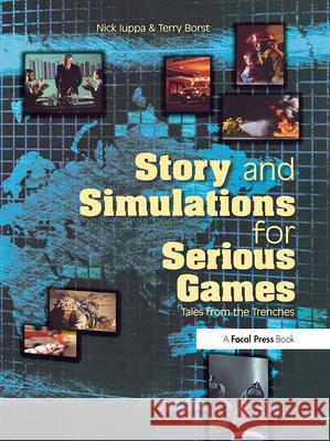 Story and Simulations for Serious Games: Tales from the Trenches Nicholas Iuppa Terry Borst 9780240807881 Focal Press - książka