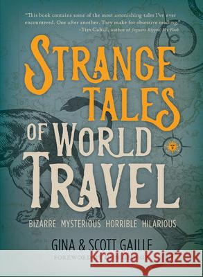 Strange Tales of World Travel: * Bizarre * Mysterious * Horrible * Hilarious *  9781609521691 Travelers' Tales Guides - książka
