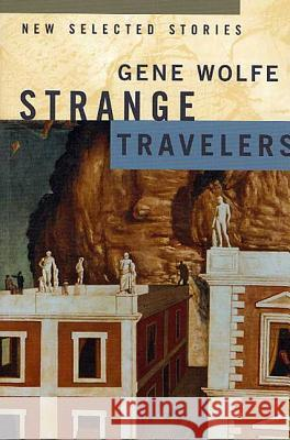 Strange Travelers: New Selected Stories Gene Wolfe 9780312872786 Orb Books - książka