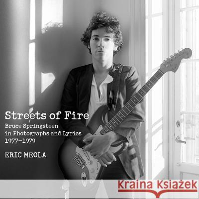 Streets of Fire: Bruce Springsteen in Photographs and Lyrics 1977-1979 Eric Meola 9780062133458  - książka