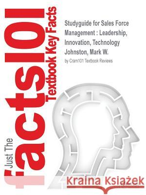Studyguide for Sales Force Management: Leadership, Innovation, Technology by Johnston, Mark W., ISBN 9780415534628 Cram101 Textbook Reviews 9781497038875 Cram11 - książka