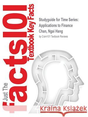 Studyguide for Time Series: Applications to Finance by Chan, Ngai Hang, ISBN 9780470583623 Cram101 Textbook Reviews 9781497038851 Cram11 - książka