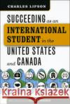 Succeeding as an International Student in the United States and Canada Charles Lipson Allan Goodman 9780226484792 University of Chicago Press