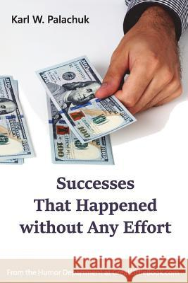 Successes That Happened Without Any Effort Karl W. Palachuk 9781942115168 Great Little Book Publishing Co., Inc. - książka