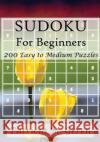 Sudoku for Beginners: 200 Easy to Medium Puzzles Patricia Geren 9781522707431 Createspace Independent Publishing Platform