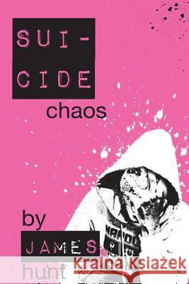 Suicide Chaos James David Hunt 9781539539452 Createspace Independent Publishing Platform - książka