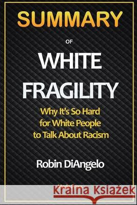 SUMMARY OF White Fragility: Why It's So Hard for White People to Talk About Racism: Why It's So Hard for White People to Talk About Racism Made Press 9781952663314 Roger Press - książka