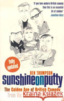 Sunshine on Putty: The Golden Age of British Comedy, from Vic Reeves to the Office Ben Thompson 9780007181322 HarperCollins (UK) - książka