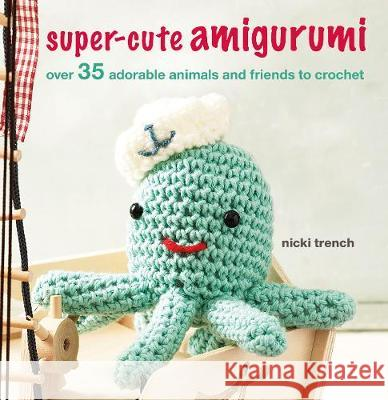 Super-cute Amigurumi Nicki Trench 9781782498315 Ryland, Peters & Small Ltd - książka