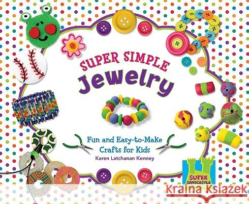 Super Simple Jewelry: Fun and Easy-To-Make Crafts for Kids Karen Kenney 9781604536256 Abdo Publishing Company - książka