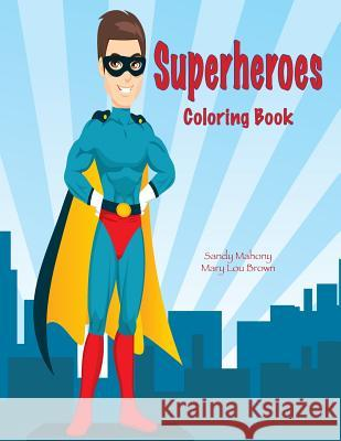 Superheroes Coloring Book Sandy Mahony Mary Lou Brown 9781541030336 Createspace Independent Publishing Platform - książka