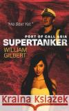Supertanker Port of Call Asia William Gilbert 9781973741770 Createspace Independent Publishing Platform