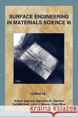 Surface Engineering in Materials Science III Arvind Agarwal Narendra B. Dahotre Sudipta Seal 9780873395908  - książka