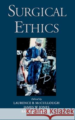 Surgical Ethics Jones Brody McCullough Baruch A. Brody Laurence B. McCullough 9780195103472 Oxford University Press, USA - książka