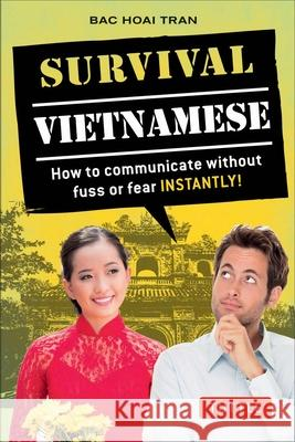 Survival Vietnamese: How to Communicate Without Fuss or Fear - Instantly! (Vietnamese Phrasebook & Dictionary) Bac Hoai Tran 9780804844710 Tuttle Publishing - książka
