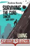 Surviving the Cure: Cancer Was Easy, * Living Is Hard Andrew Bundy   9780998604701 Andrew Bundy