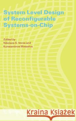 System Level Design of Reconfigurable Systems-on-Chip Nikolaos S. Voros Konstantinos Masselos 9780387261034 Springer - książka