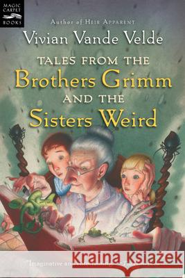 Tales from the Brothers Grimm and the Sisters Weird Vivian Vand Brad Weinman 9780152055721 Magic Carpet Books - książka