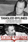 Tangled Bylines: A Father and Son Cover the Twentieth Century Clyde H. Farnsworth 9780826221087 University of Missouri