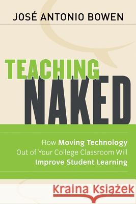 Teaching Naked: How Moving Technology Out of Your College Classroom Will Improve Student Learning Jose Antonio Bowen 9781118110355  - książka