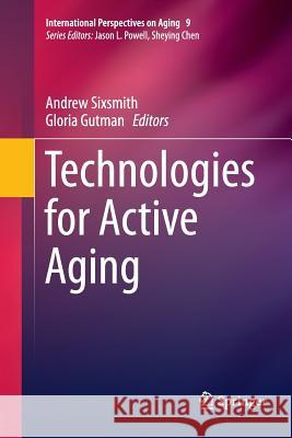Technologies for Active Aging Andrew Sixsmith Gloria Gutman 9781489999115 Springer - książka