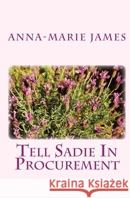 Tell Sadie in Procurement Anna-Marie James 9781441449733 Createspace - książka