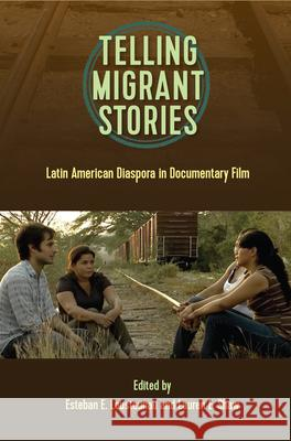 Telling Migrant Stories: Latin American Diaspora in Documentary Film Esteban Loustaunau Lauren Shaw 9781683400233 University of Florida Press - książka