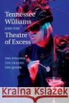 Tennessee Williams and the Theatre of Excess: The Strange, the Crazed, the Queer Annette J. Saddik 9781107433908 Cambridge University Press