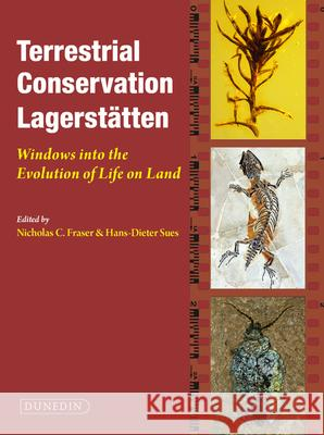 Terrestrial Conservation Lagerstatten: Windows Into the Evolution of Life on Land Nicholas Fraser Hans-Dieter Sues 9781780460147 Dunedin Academic Press - ksi��ka