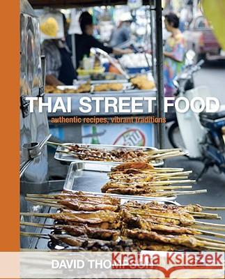 Thai Street Food: Authentic Recipes, Vibrant Traditions David Thompson 9781580082846 Ten Speed Press - książka
