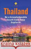 Thailand: A Concise History, Language, Culture, Cuisine, Transport & Travel Guide Wily World Travelers 9781543245943 Createspace Independent Publishing Platform