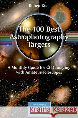 The 100 Best Astrophotography Targets : A Monthly Guide for CCD Imaging with Amateur Telescopes Ruben Kier 9781441906021  - książka