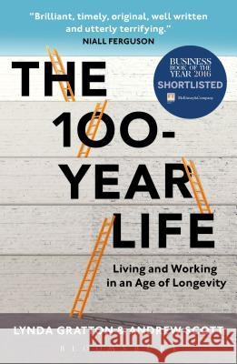 The 100-Year Life: Living and Working in an Age of Longevity Lynda Gratton   9781472947321 Bloomsbury Business - książka