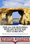 The 201 on Building Web API with ASP.Net Core MVC Badrinarayanan Lakshmiraghavan 9781548535636 Createspace Independent Publishing Platform