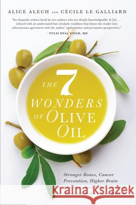 The 7 Wonders of Olive Oil: Stronger Bones, Cancer Prevention, Higher Brain Function, and Other Medical Miracles of the Green Nectar Alice Alech Cecile L 9781942934738 Familius - książka