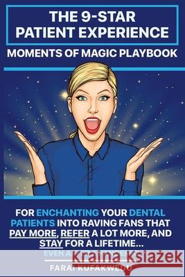The 9-Star Patient Experience: MOMENTS OF MAGIC PLAYBOOK: For ENCHANTING Your DENTAL PATIENTS Into Raving Fans That Pay More, Refer A Lot More & Stay Farai Kufakwedu 9780986770715 Stonehouse Brands - książka