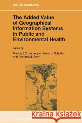 The Added Value of Geographical Information Systems in Public and Environmental Health M. J. Lepper Henk J. Scholten Richard M. Stern 9789401737715 Springer - książka