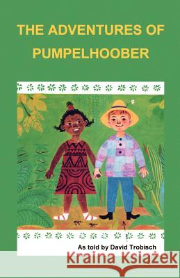 The Adventures of Pumpelhoober David Trobisch Eva Bruchmann 9780966396645 Quiet Waters Publications - książka