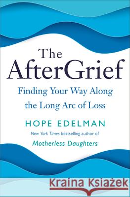 The Aftergrief: Finding Your Way Along the Long Arc of Grief Hope Edelman 9780399179785 Ballantine Books - książka