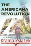 The Americana Revolution: From Country and Blues Roots to the Avett Brothers, Mumford & Sons, and Beyond Michael Scott Cain 9781442269408 Rowman & Littlefield Publishers