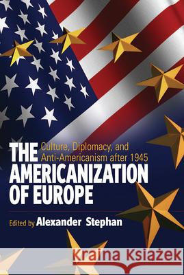 The Americanization of Europe: Culture, Diplomacy, and Anti-Americanism After 1945 A Stephan 9781845450854  - książka