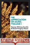 The Appreciation of Music. Volume I Thomas Whitney Surette Daniel Gregory Mason 9780649116072 Trieste Publishing