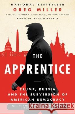 The Apprentice: Trump, Russia and the Subversion of American Democracy Greg Miller 9780062803719 Custom House - książka