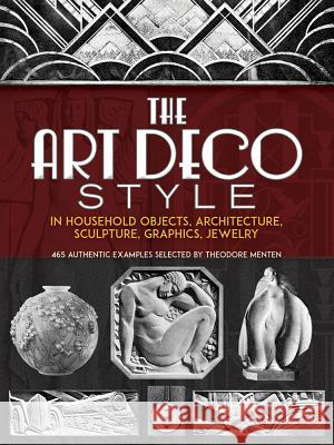 The Art Deco Style: In Household Objects, Architecture, Sculpture, Graphics, Jewelry Ted Menten 9780486228242 Dover Publications - książka