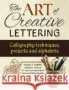 The Art of Creative Lettering: Calligraphy Techniques, Projects and Alphabets: Includes 12 Complete Alphabets and Over 50 Step-By-Step Projects Shown Janet Mehigan 9781780195209 Southwater Publishing